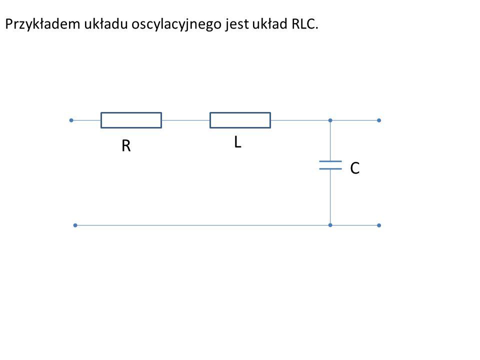 Przykładem układu oscylacyjnego jest układ RLC. R C L