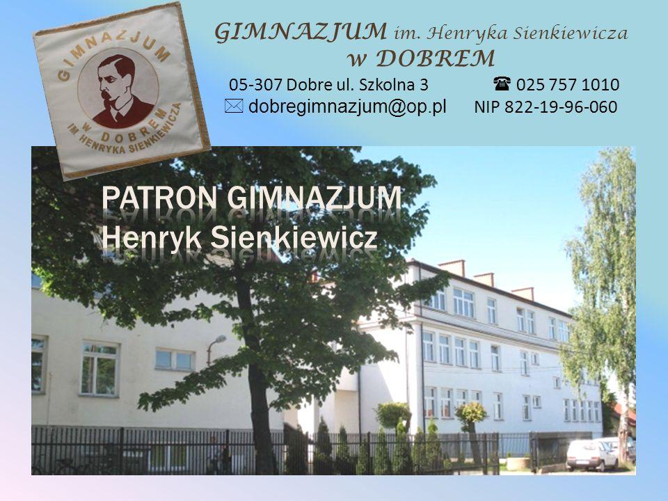 Uchwałę w sprawie nadania imienia Henryka Sienkiewicza dla Gimnazjum w Dobrem podjęła Rada Gminy w dniu 26 kwietnia 2002 r.