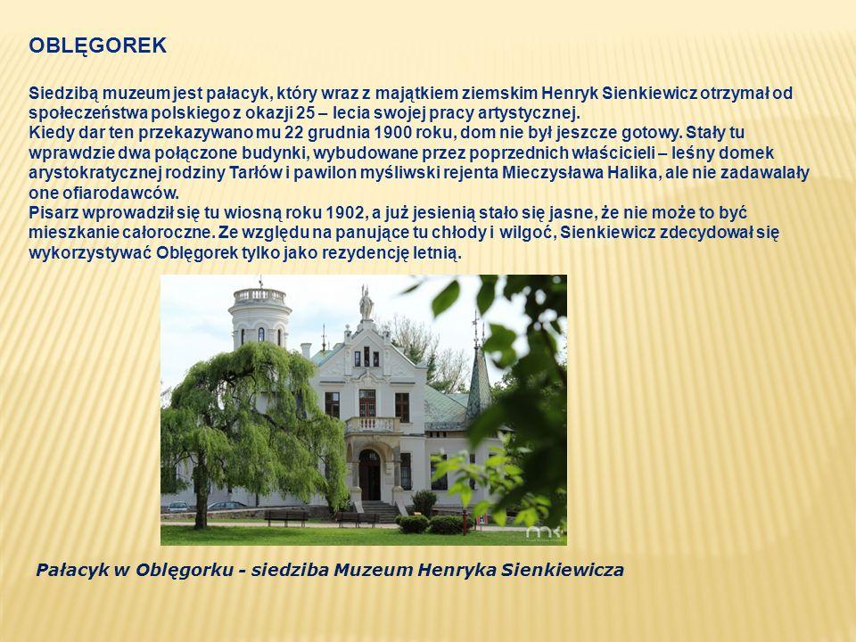 OBLĘGOREK Siedzibą muzeum jest pałacyk, który wraz z majątkiem ziemskim Henryk Sienkiewicz otrzymał od społeczeństwa polskiego z okazji 25 – lecia swo