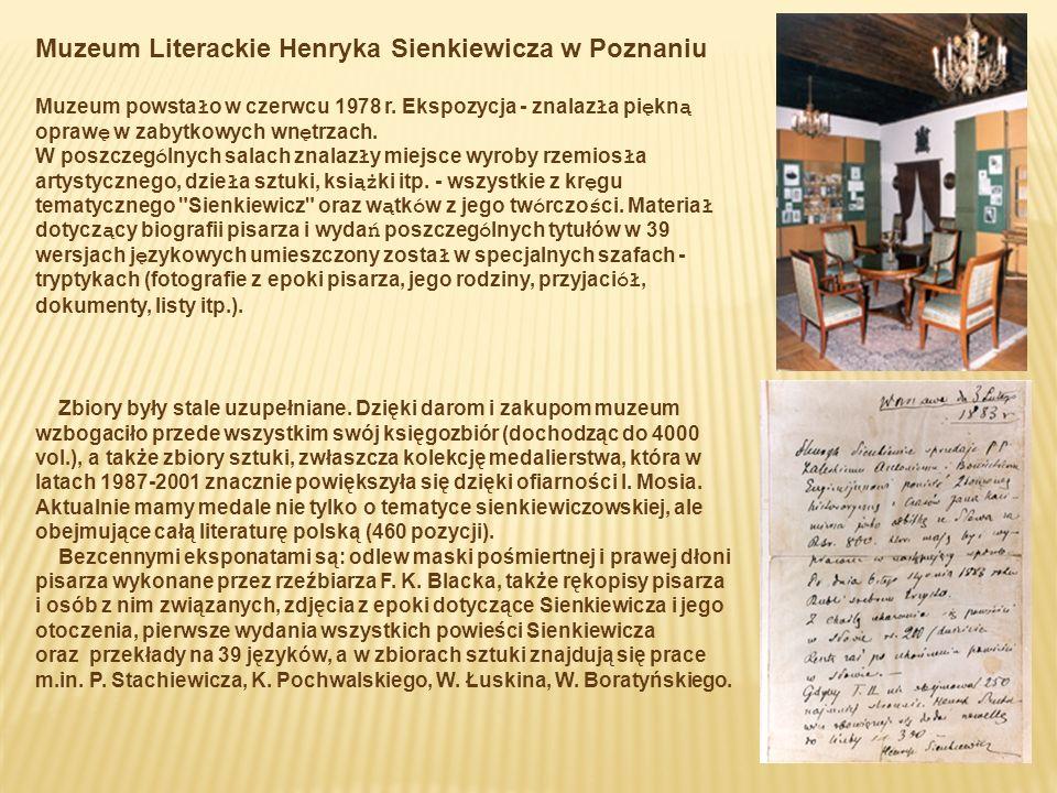 Muzeum Literackie Henryka Sienkiewicza w Poznaniu Muzeum powstało w czerwcu 1978 r. Ekspozycja - znalazła piękną oprawę w zabytkowych wnętrzach. W pos