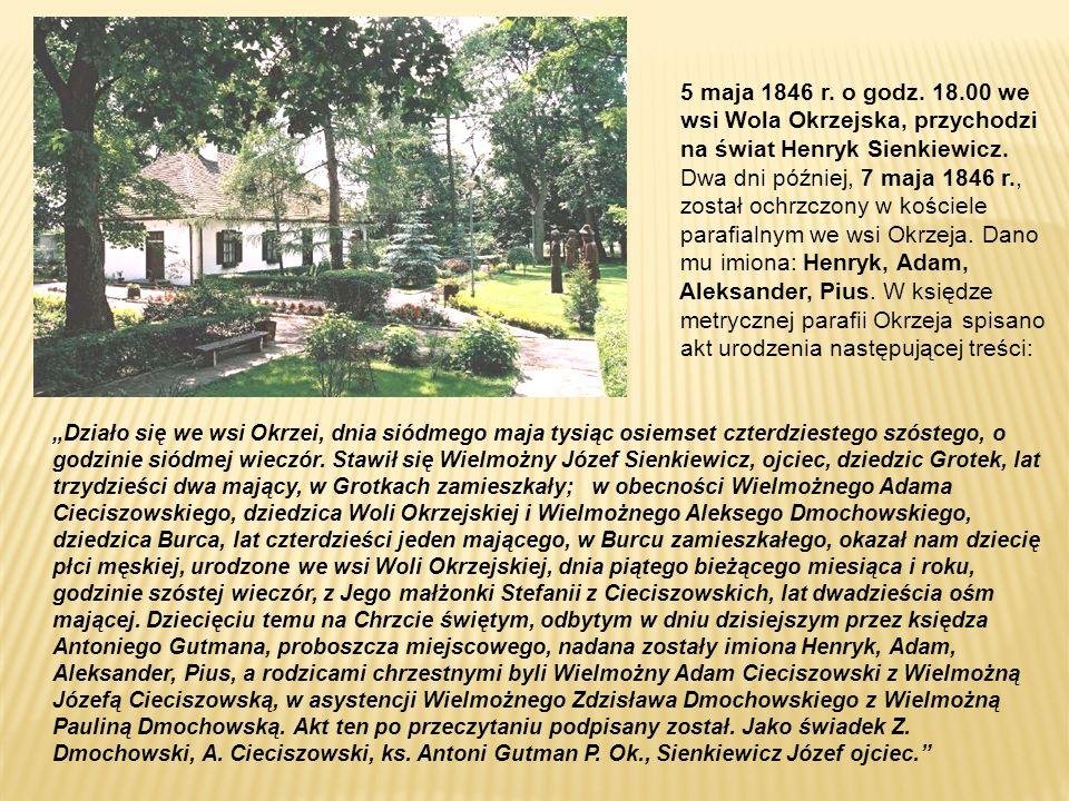 5 maja 1846 r. o godz. 18.00 we wsi Wola Okrzejska, przychodzi na świat Henryk Sienkiewicz. Dwa dni później, 7 maja 1846 r., został ochrzczony w kości