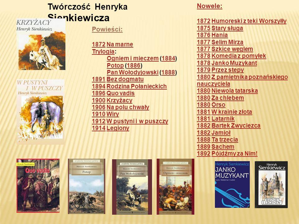 Powieści: 18721872 Na marneNa marne TrylogiaTrylogia: Ogniem i mieczemOgniem i mieczem (1884)1884 PotopPotop (1886)1886 Pan WołodyjowskiPan Wołodyjows