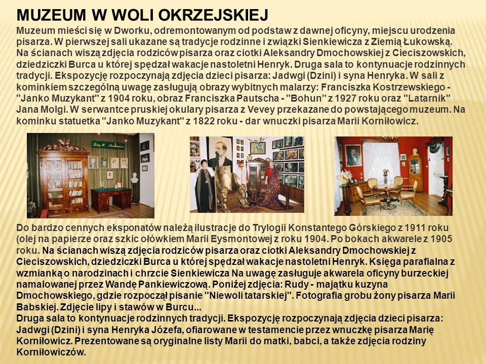 MUZEUM W WOLI OKRZEJSKIEJ Muzeum mieści się w Dworku, odremontowanym od podstaw z dawnej oficyny, miejscu urodzenia pisarza. W pierwszej sali ukazane