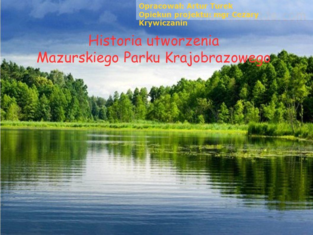 Historia utworzenia Mazurskiego Parku Krajobrazowego Opracował: Artur Turek Opiekun projektu: mgr Cezary Krywiczanin