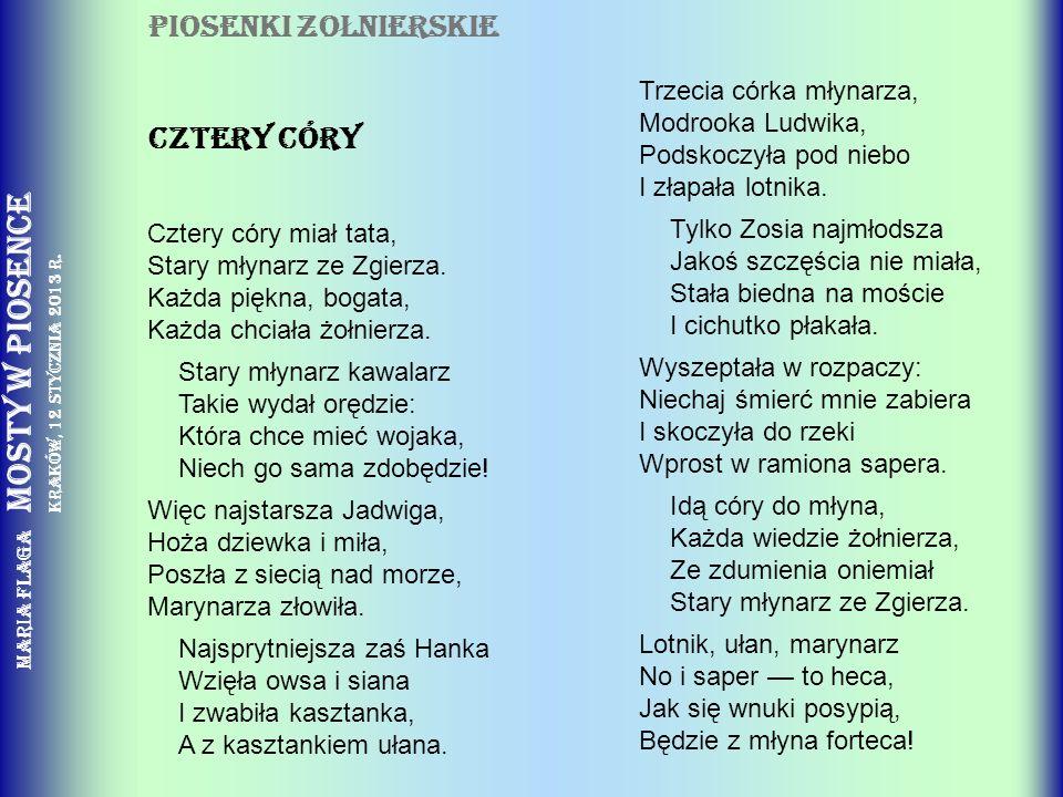Maria Flaga Mosty w piosence Kraków, 12 stycznia 2013 r. PIOSENKI zOlNIERSKIE Cztery Córy Cztery córy miał tata, Stary młynarz ze Zgierza. Każda piękn