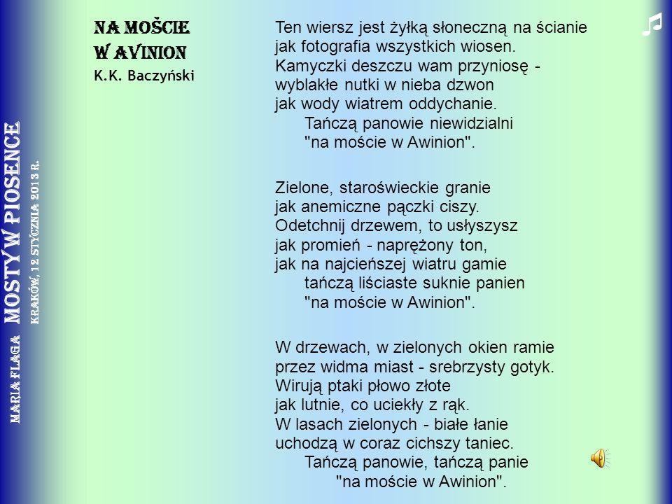 Maria Flaga Mosty w piosence Kraków, 12 stycznia 2013 r. Ten wiersz jest żyłką słoneczną na ścianie jak fotografia wszystkich wiosen. Kamyczki deszczu