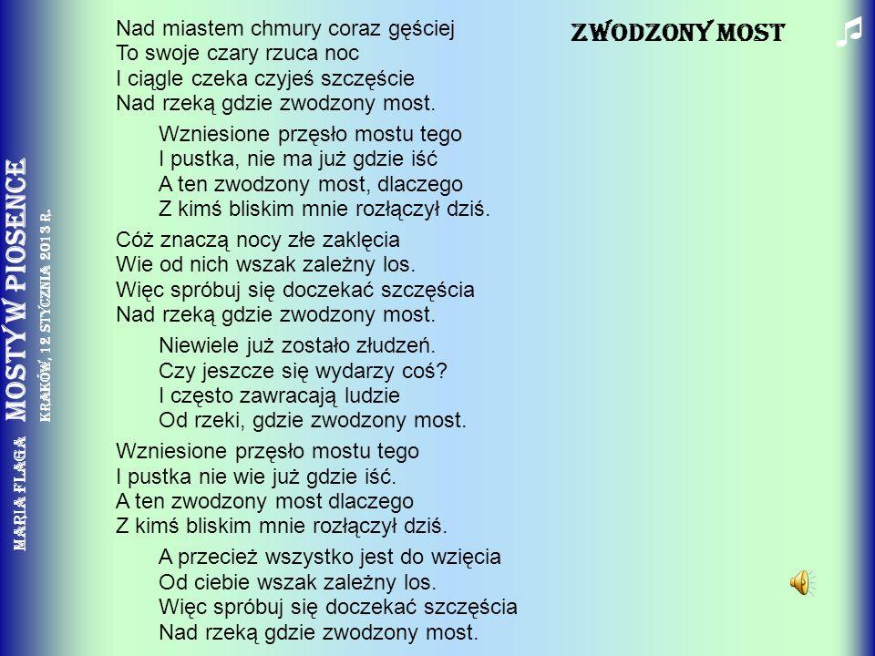 Maria Flaga Mosty w piosence Kraków, 12 stycznia 2013 r. ZWODZONY MOST Nad miastem chmury coraz gęściej To swoje czary rzuca noc I ciągle czeka czyjeś