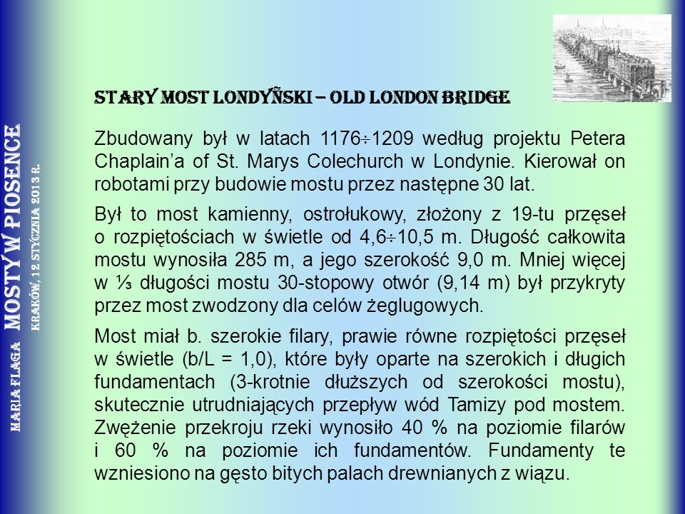 Maria Flaga Mosty w piosence Kraków, 12 stycznia 2013 r. Stary Most LondyÑski – Old London Bridge Zbudowany był w latach 1176 1209 według projektu Pet