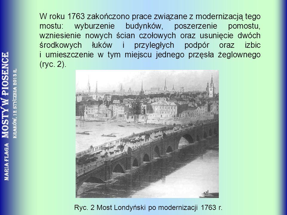Maria Flaga Mosty w piosence Kraków, 12 stycznia 2013 r. W roku 1763 zakończono prace związane z modernizacją tego mostu: wyburzenie budynków, poszerz