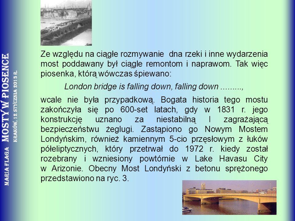 Maria Flaga Mosty w piosence Kraków, 12 stycznia 2013 r. Ze względu na ciągłe rozmywanie dna rzeki i inne wydarzenia most poddawany był ciągle remonto