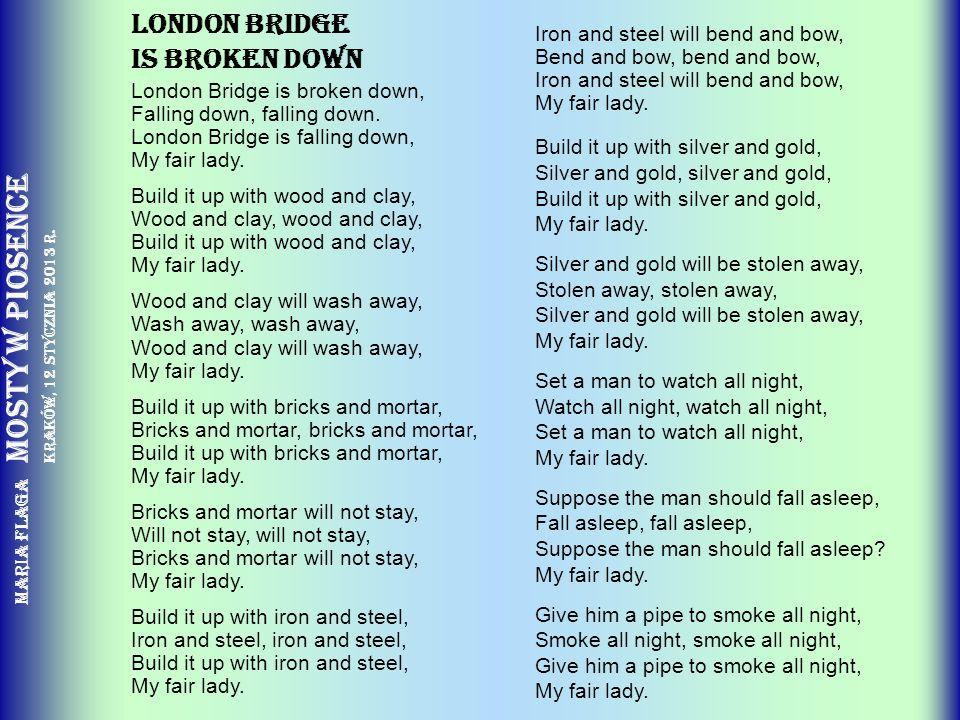 Maria Flaga Mosty w piosence Kraków, 12 stycznia 2013 r. London Bridge is broken down London Bridge is broken down, Falling down, falling down. London