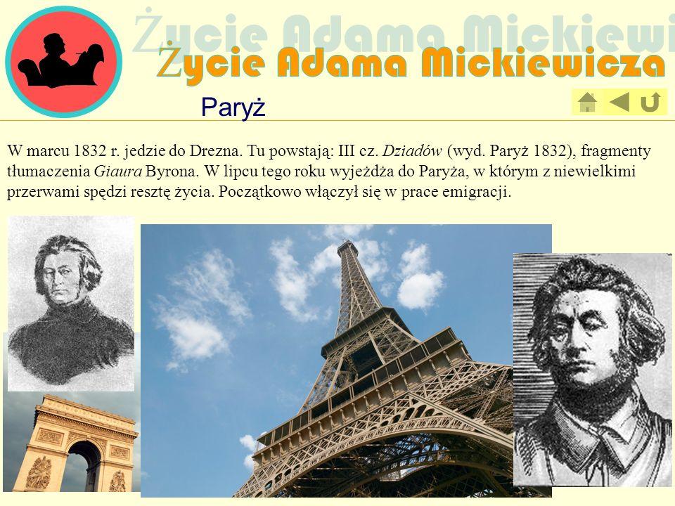 Paryż W marcu 1832 r. jedzie do Drezna. Tu powstają: III cz. Dziadów (wyd. Paryż 1832), fragmenty tłumaczenia Giaura Byrona. W lipcu tego roku wyjeżdż