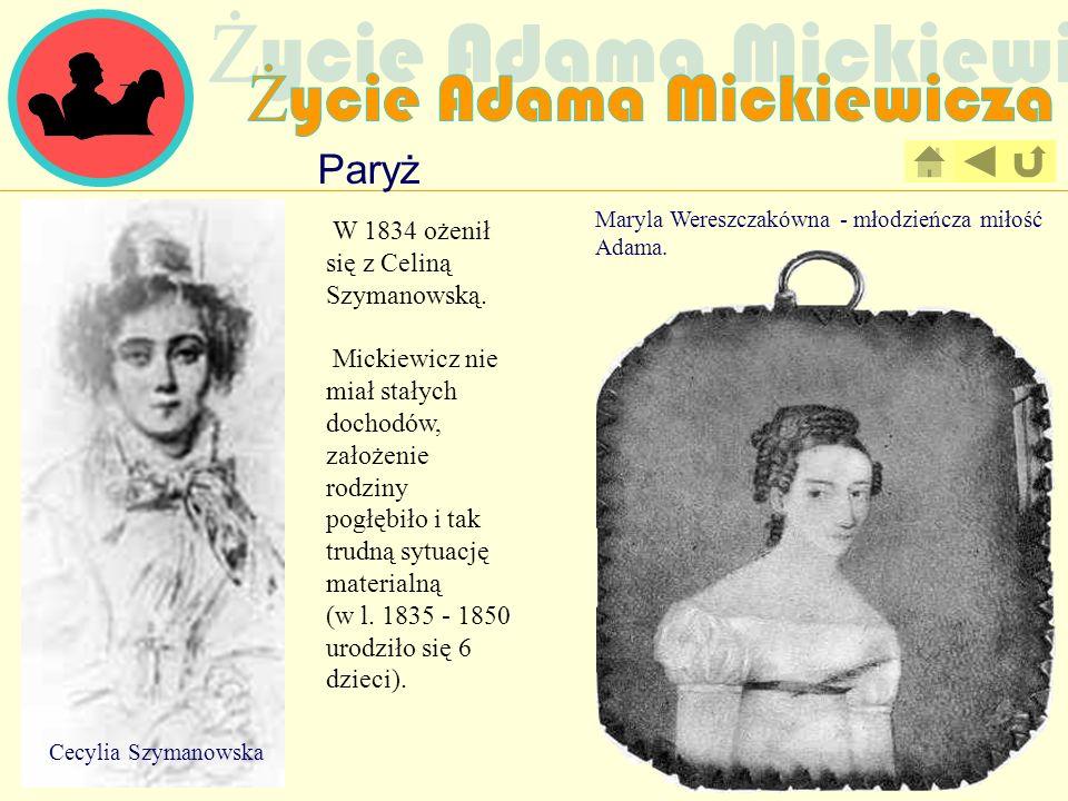 Paryż W 1834 ożenił się z Celiną Szymanowską. Mickiewicz nie miał stałych dochodów, założenie rodziny pogłębiło i tak trudną sytuację materialną (w l.