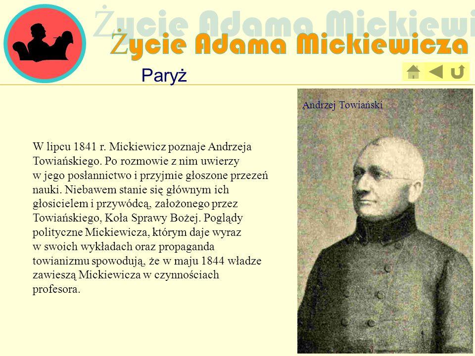 Paryż W lipcu 1841 r. Mickiewicz poznaje Andrzeja Towiańskiego. Po rozmowie z nim uwierzy w jego posłannictwo i przyjmie głoszone przezeń nauki. Nieba