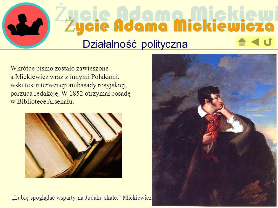 Działalność polityczna Wkrótce pismo zostało zawieszone a Mickiewicz wraz z innymi Polakami, wskutek interwencji ambasady rosyjskiej, porzuca redakcję