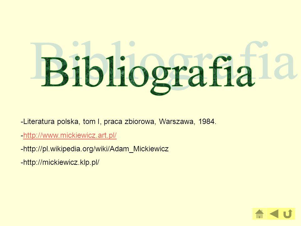 -Literatura polska, tom I, praca zbiorowa, Warszawa, 1984. -http://www.mickiewicz.art.pl/http://www.mickiewicz.art.pl/ -http://pl.wikipedia.org/wiki/A