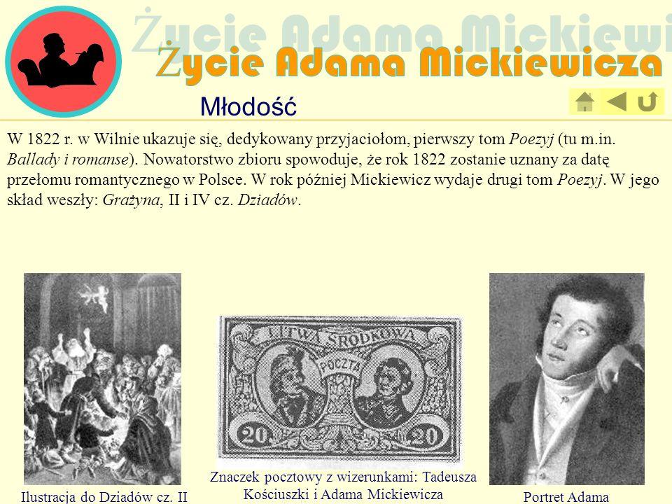 Młodość W 1822 r. w Wilnie ukazuje się, dedykowany przyjaciołom, pierwszy tom Poezyj (tu m.in. Ballady i romanse). Nowatorstwo zbioru spowoduje, że ro