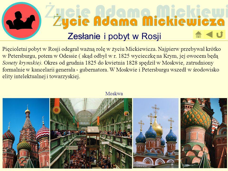 Zesłanie Pięcioletni pobyt w Rosji odegrał ważną rolę w życiu Mickiewicza. Najpierw przebywał krótko w Petersburgu, potem w Odessie ( skąd odbył w r.