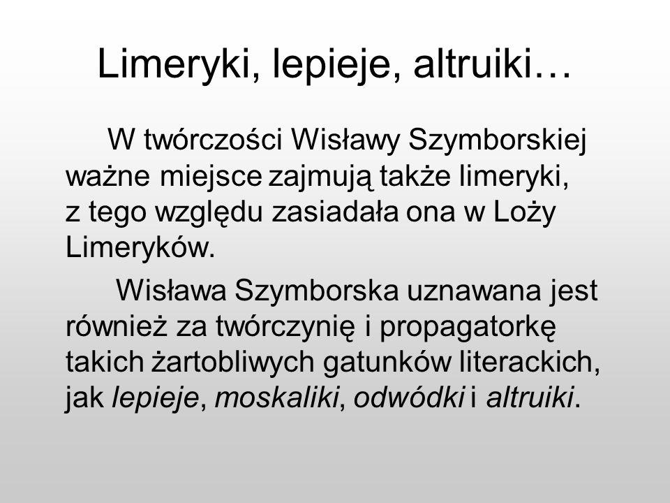 Limeryki, lepieje, altruiki… W twórczości Wisławy Szymborskiej ważne miejsce zajmują także limeryki, z tego względu zasiadała ona w Loży Limeryków. Wi