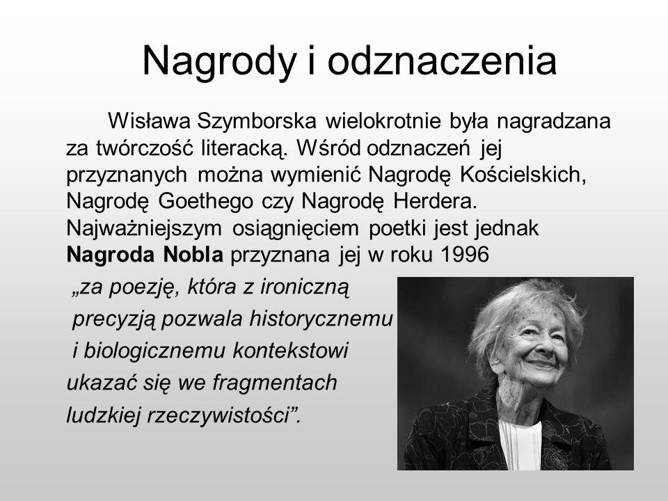 Nagrody i odznaczenia Wisława Szymborska wielokrotnie była nagradzana za twórczość literacką. Wśród odznaczeń jej przyznanych można wymienić Nagrodę K