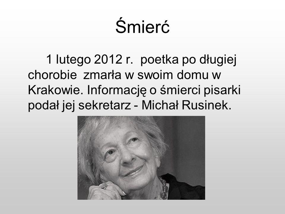 Śmierć 1 lutego 2012 r. poetka po długiej chorobie zmarła w swoim domu w Krakowie. Informację o śmierci pisarki podał jej sekretarz - Michał Rusinek.