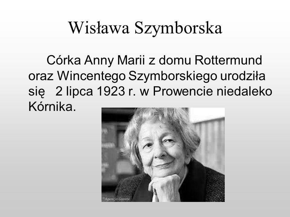 Wisława Szymborska Córka Anny Marii z domu Rottermund oraz Wincentego Szymborskiego urodziła się 2 lipca 1923 r. w Prowencie niedaleko Kórnika.