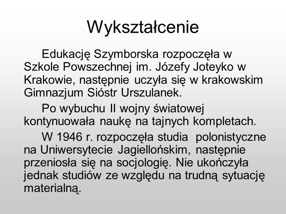 Wykształcenie Edukację Szymborska rozpoczęła w Szkole Powszechnej im. Józefy Joteyko w Krakowie, następnie uczyła się w krakowskim Gimnazjum Sióstr Ur