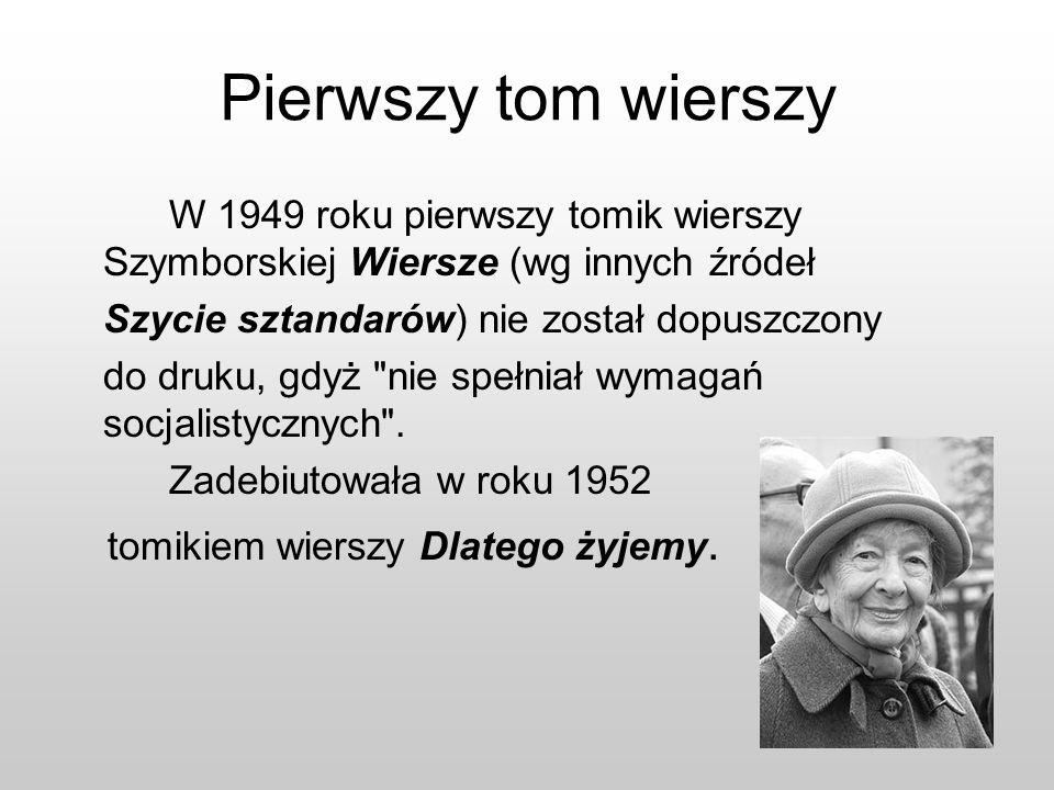 Pierwszy tom wierszy W 1949 roku pierwszy tomik wierszy Szymborskiej Wiersze (wg innych źródeł Szycie sztandarów) nie został dopuszczony do druku, gdy