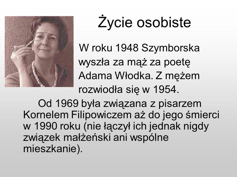 Życie osobiste W roku 1948 Szymborska wyszła za mąż za poetę Adama Włodka. Z mężem rozwiodła się w 1954. Od 1969 była związana z pisarzem Kornelem Fil