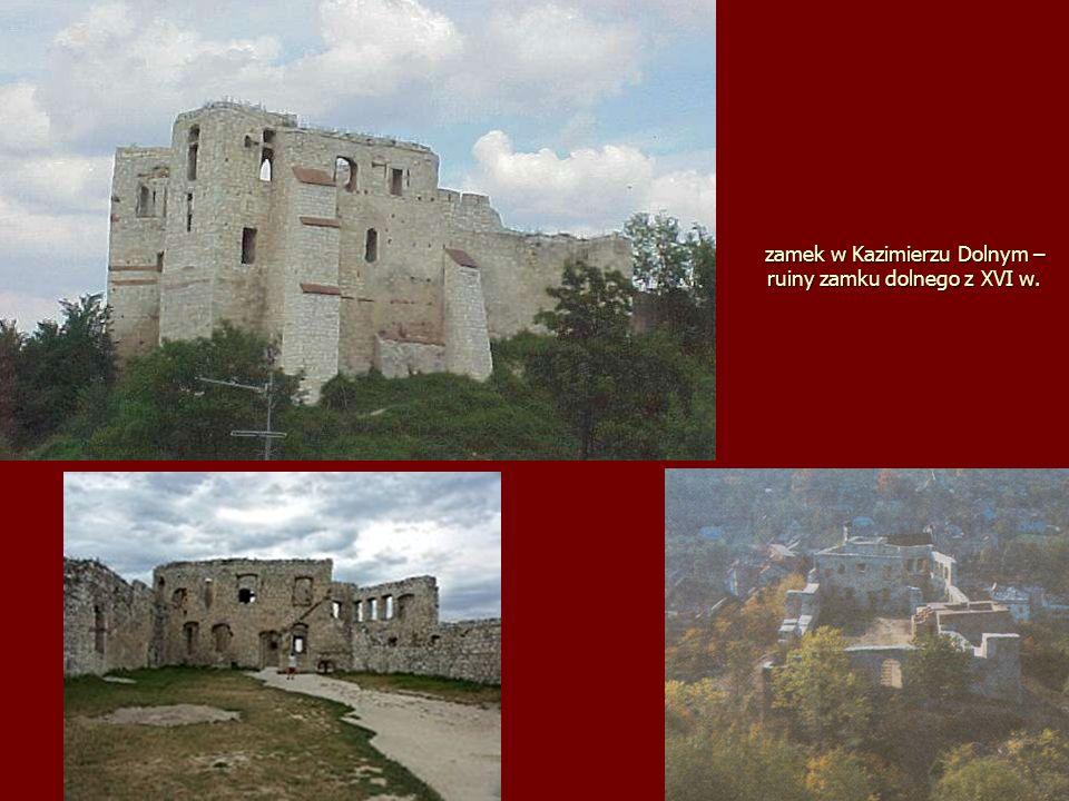 zamek w Kazimierzu Dolnym – ruiny zamku dolnego z XVI w.