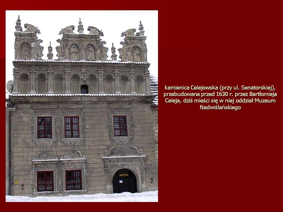 kamienica Celejowska (przy ul. Senatorskiej), przebudowana przed 1630 r. przez Bartłomieja Celeja, dziś mieści się w niej oddział Muzeum Nadwiślańskie