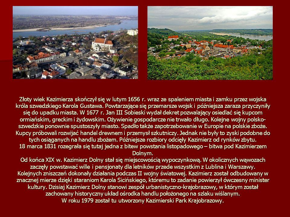 Złoty wiek Kazimierza skończył się w lutym 1656 r. wraz ze spaleniem miasta i zamku przez wojska króla szwedzkiego Karola Gustawa. Powtarzające się pr