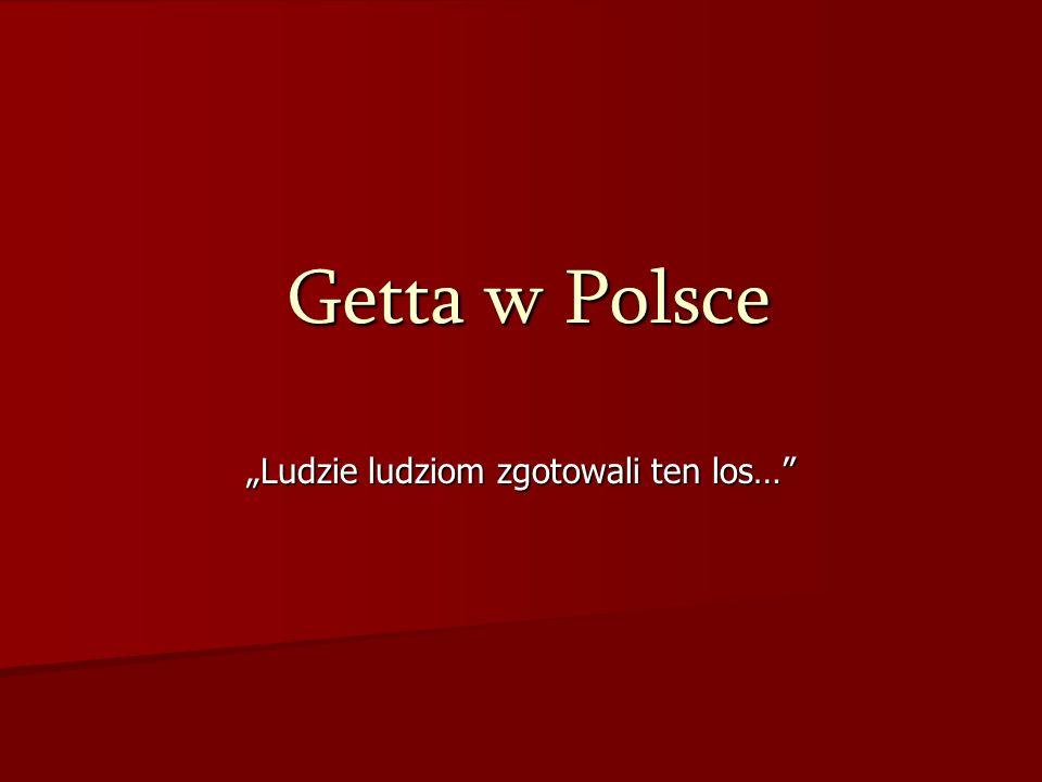 Getta w Polsce Ludzie ludziom zgotowali ten los…