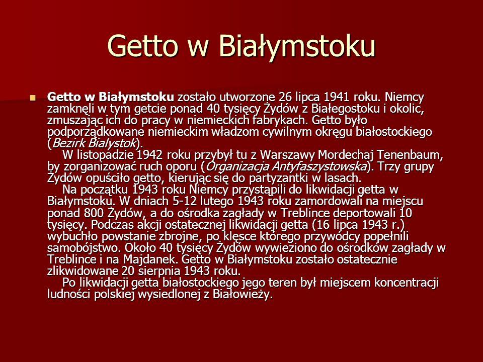 Getto w Białymstoku Getto w Białymstoku zostało utworzone 26 lipca 1941 roku. Niemcy zamknęli w tym getcie ponad 40 tysięcy Żydów z Białegostoku i oko