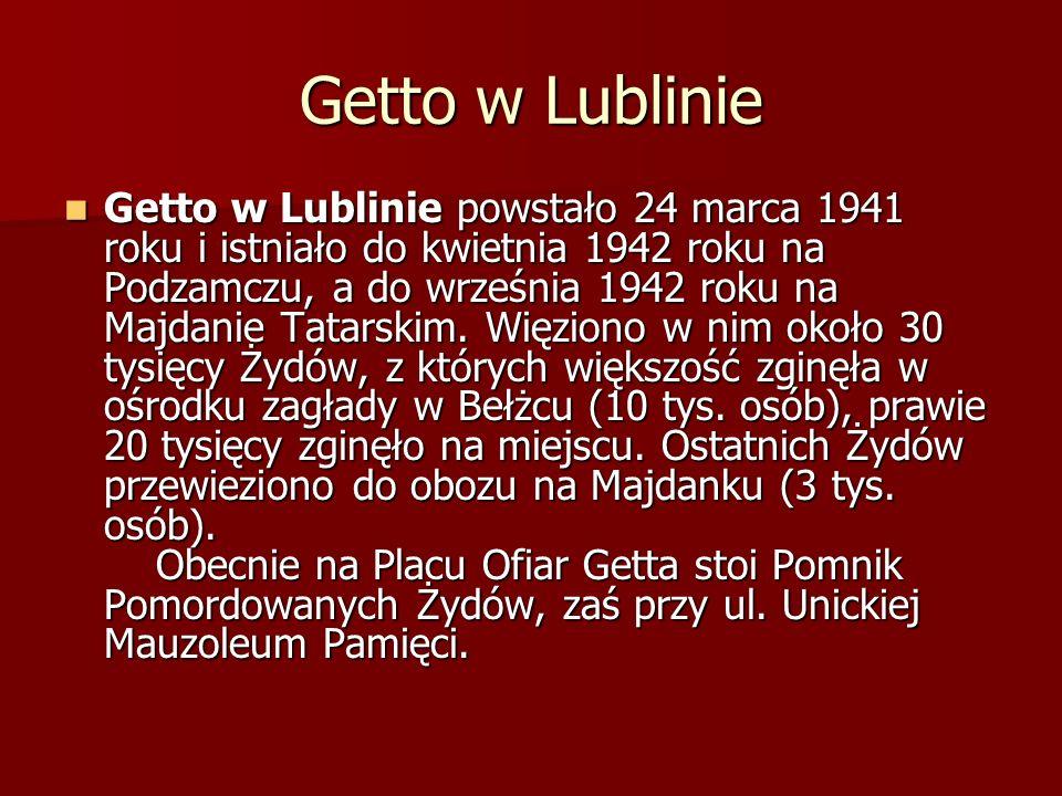 Getto w Lublinie Getto w Lublinie powstało 24 marca 1941 roku i istniało do kwietnia 1942 roku na Podzamczu, a do września 1942 roku na Majdanie Tatarskim.
