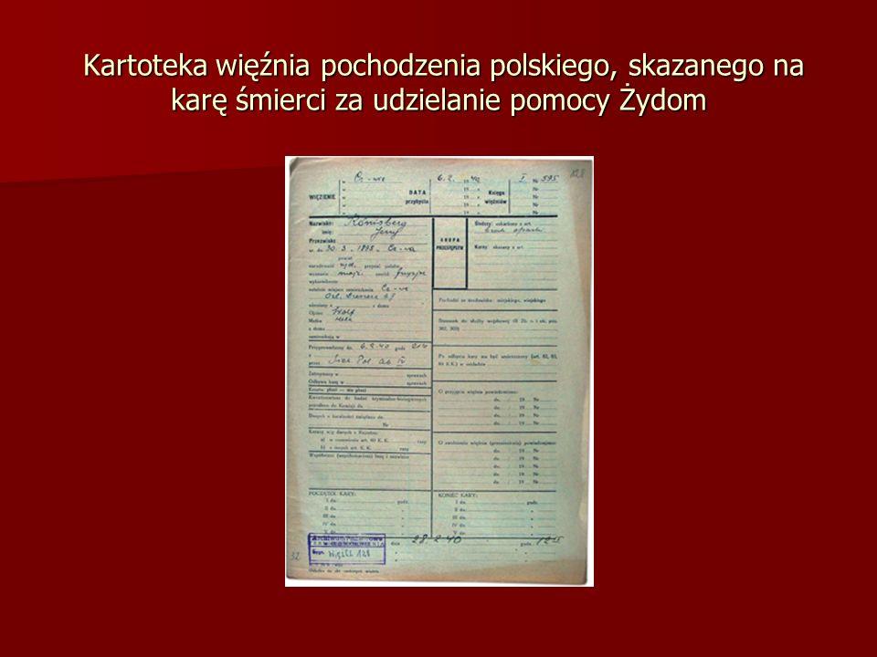Kartoteka więźnia pochodzenia polskiego, skazanego na karę śmierci za udzielanie pomocy Żydom Kartoteka więźnia pochodzenia polskiego, skazanego na karę śmierci za udzielanie pomocy Żydom