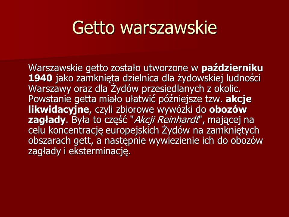 Getto warszawskie Warszawskie getto zostało utworzone w październiku 1940 jako zamknięta dzielnica dla żydowskiej ludności Warszawy oraz dla Żydów przesiedlanych z okolic.