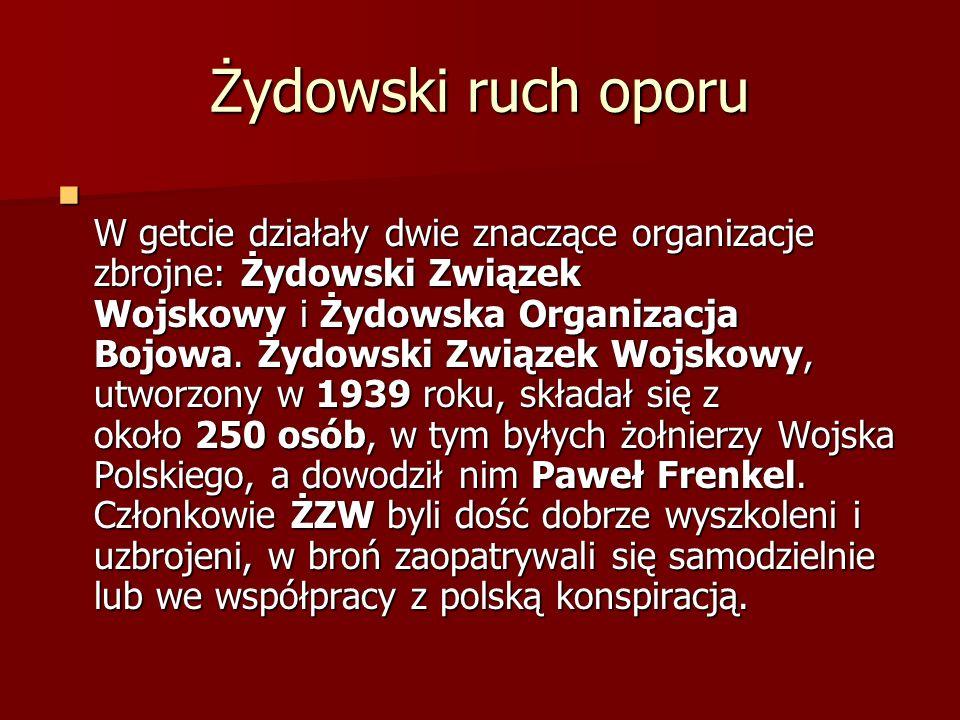 Żydowski ruch oporu W getcie działały dwie znaczące organizacje zbrojne: Żydowski Związek Wojskowy i Żydowska Organizacja Bojowa. Żydowski Związek Woj