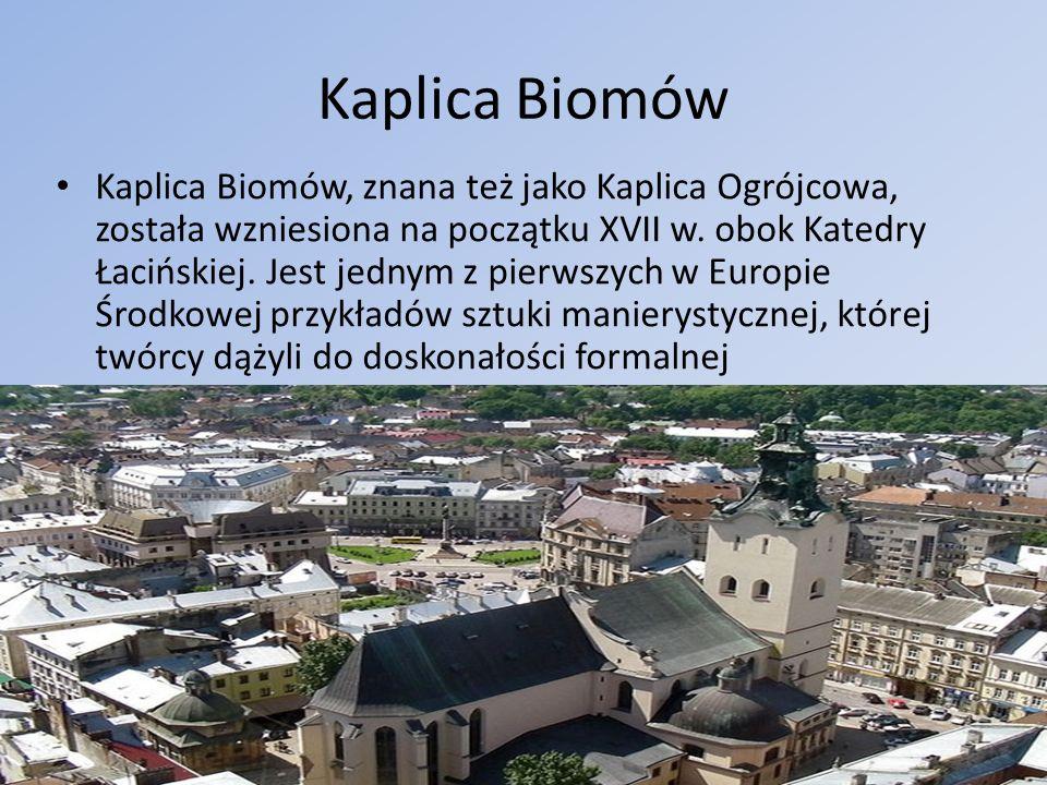 Kaplica Biomów Kaplica Biomów, znana też jako Kaplica Ogrójcowa, została wzniesiona na początku XVII w. obok Katedry Łacińskiej. Jest jednym z pierwsz