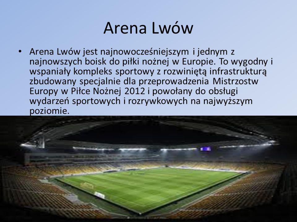 Arena Lwów Arena Lwów jest najnowocześniejszym i jednym z najnowszych boisk do piłki nożnej w Europie. To wygodny i wspaniały kompleks sportowy z rozw