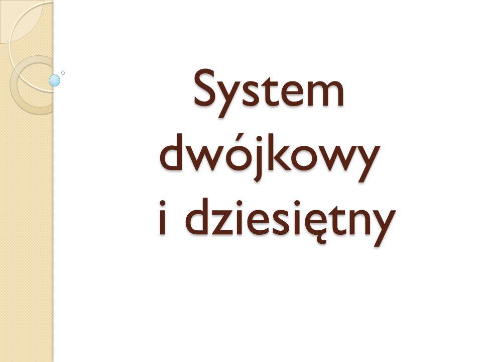 SYSTEM DWÓJKOWY Najprostszym układem pozycyjnym jest dwójkowy układ numeracji zwany też systemem binarnym.