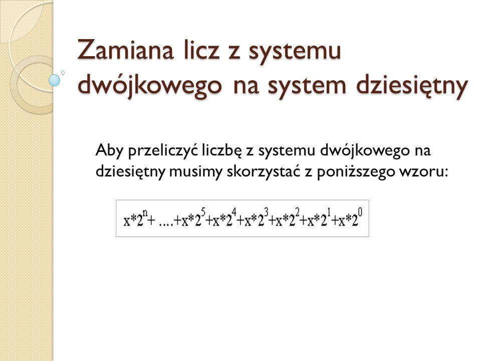 Zamiana licz z systemu dwójkowego na system dziesiętny Aby przeliczyć liczbę z systemu dwójkowego na dziesiętny musimy skorzystać z poniższego wzoru:
