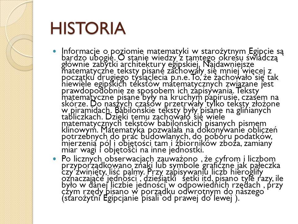 HISTORIA Informacje o poziomie matematyki w starożytnym Egipcie są bardzo ubogie. O stanie wiedzy z tamtego okresu świadczą głównie zabytki architektu