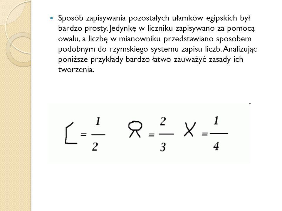 Sposób zapisywania pozostałych ułamków egipskich był bardzo prosty. Jedynkę w liczniku zapisywano za pomocą owalu, a liczbę w mianowniku przedstawiano