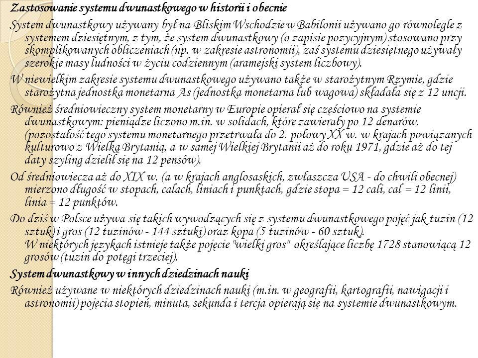 Zastosowanie systemu dwunastkowego w historii i obecnie System dwunastkowy używany był na Bliskim Wschodzie w Babilonii używano go równolegle z system