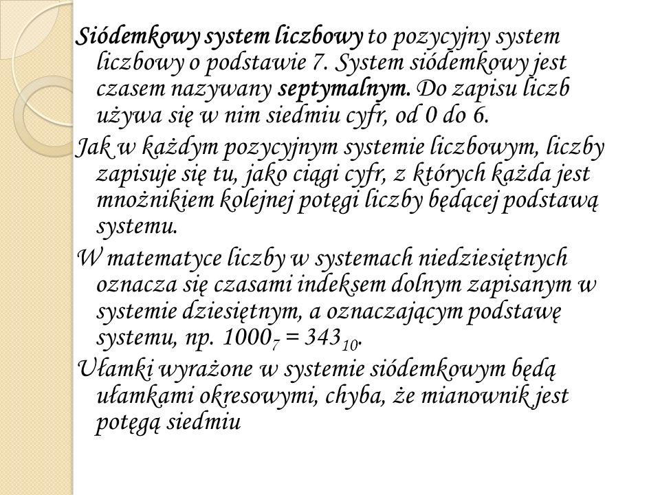 Siódemkowy system liczbowy to pozycyjny system liczbowy o podstawie 7. System siódemkowy jest czasem nazywany septymalnym. Do zapisu liczb używa się w
