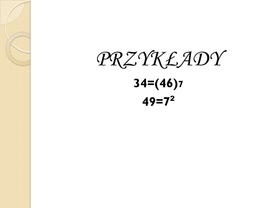 PRZYKŁADY 34=(46) 7 49=7 ²
