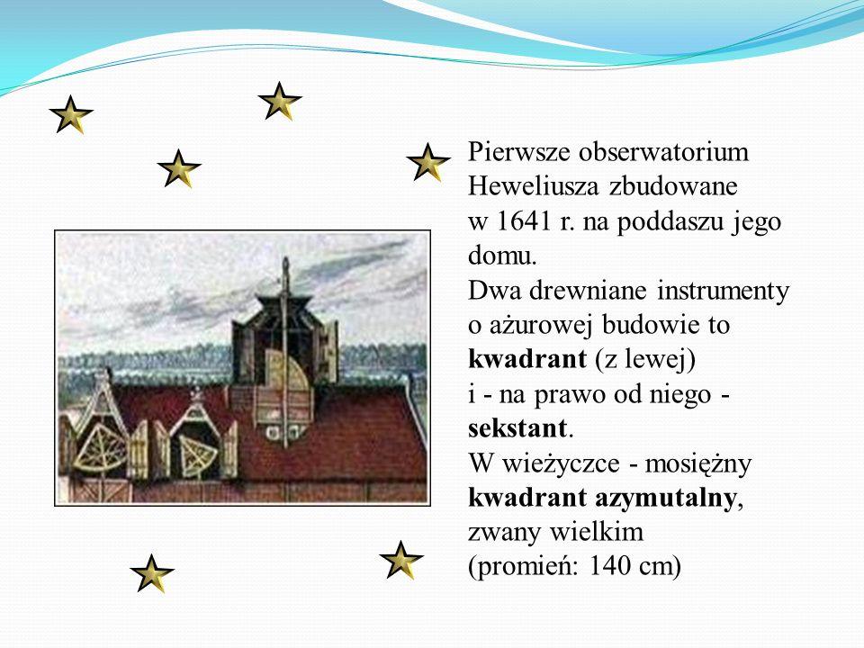 Pierwsze obserwatorium Heweliusza zbudowane w 1641 r. na poddaszu jego domu. Dwa drewniane instrumenty o ażurowej budowie to kwadrant (z lewej) i - na