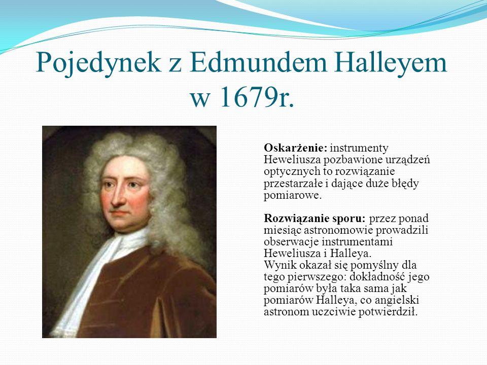 Pojedynek z Edmundem Halleyem w 1679r. Oskarżenie: instrumenty Heweliusza pozbawione urządzeń optycznych to rozwiązanie przestarzałe i dające duże błę