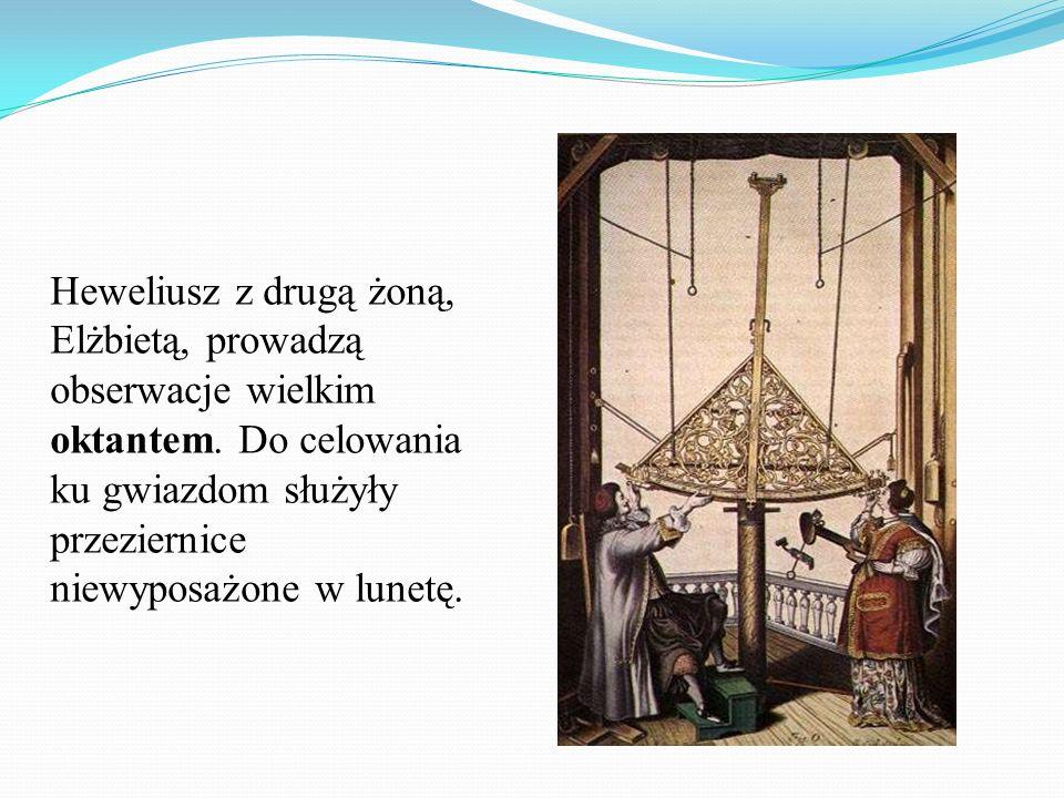 Heweliusz z drugą żoną, Elżbietą, prowadzą obserwacje wielkim oktantem. Do celowania ku gwiazdom służyły przeziernice niewyposażone w lunetę.